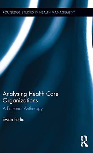 9781138794573: Analysing Health Care Organizations: A Personal Anthology (Routledge Studies in Health Management)