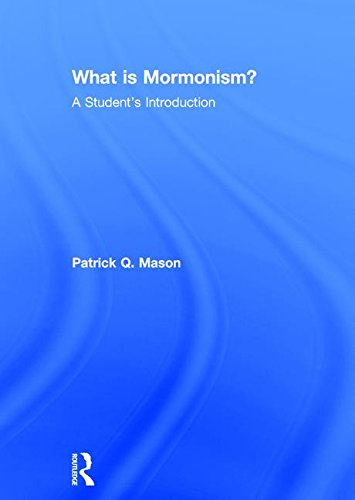 What is Mormonism?: A Student's Introduction (What is this thing called Religion?): Patrick Q. ...
