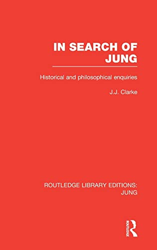 In Search of Jung (RLE: Jung); Historical and Philosophical Enquiries: CLARKE, J.