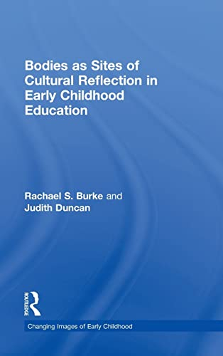 Bodies as Sites of Cultural Reflection in Early Childhood Education (Changing Images of Early ...