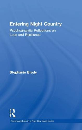 9781138795266: Entering Night Country: Psychoanalytic Reflections on Loss and Resilience (Psychoanalysis in a New Key Book Series)