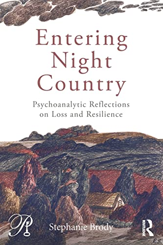 9781138795273: Entering Night Country: Psychoanalytic Reflections on Loss and Resilience (Psychoanalysis in a New Key Book Series)