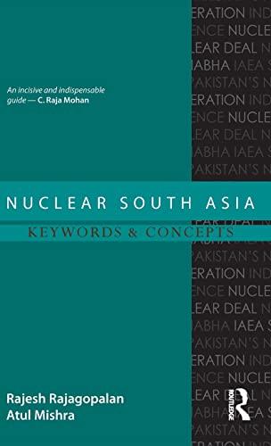 Nuclear South Asia: Keywords and Concepts: Rajagopalan, Rajesh; Mishra, Atul