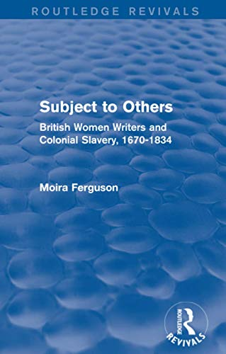 9781138796232: Subject to Others (Routledge Revivals): British Women Writers and Colonial Slavery, 1670-1834