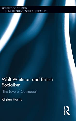 9781138796270: Walt Whitman and British Socialism: 'The Love of Comrades' (Routledge Studies in Nineteenth Century Literature)