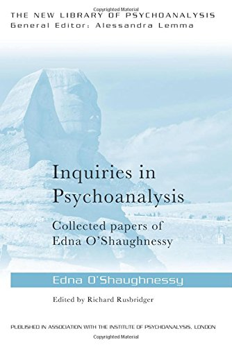 Inquiries in Psychoanalysis: Collected Papers of Edna O'Shaughnessy: O'Shaughnessy, Edna