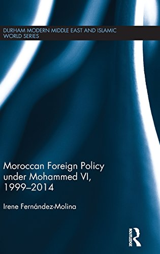 9781138796614: Moroccan Foreign Policy under Mohammed VI, 1999-2014 (Durham Modern Middle East and Islamic World Series)