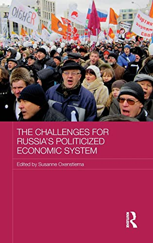 The Challenges for Russia's Politicized Economic System (Routledge Contemporary Russia and ...