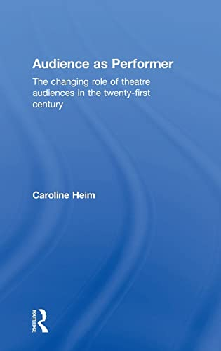9781138796911: Audience as Performer: The changing role of theatre audiences in the twenty-first century
