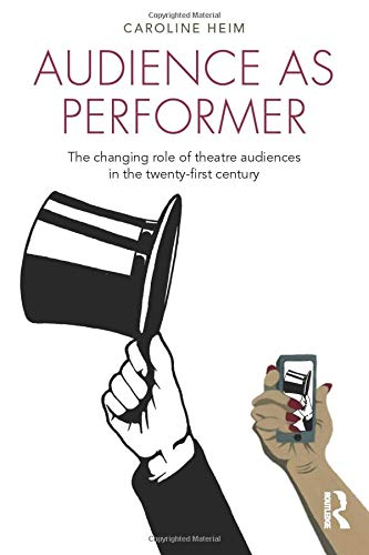 9781138796928: Audience as Performer: The changing role of theatre audiences in the twenty-first century