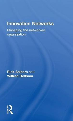 Innovation Networks: Managing the networked organization: AALBERS, RICK; DOLFSMA, WILFRED