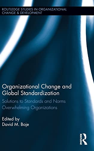 Organizational Change and Global Standardization: Solutions to Standards and Norms Overwhelming ...