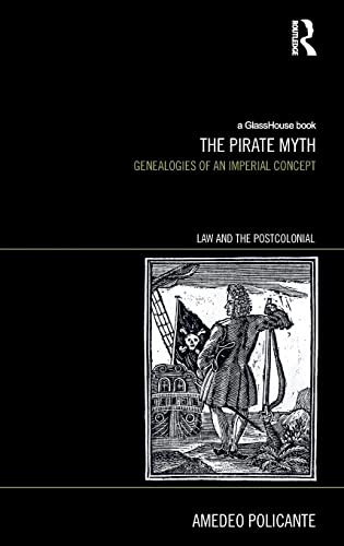 9781138797314: The Pirate Myth: Genealogies of an Imperial Concept (Law and the Postcolonial)