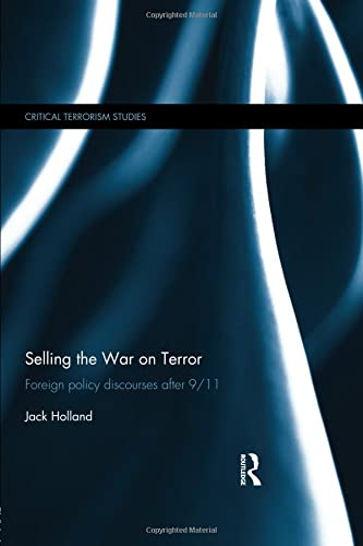 9781138797468: Selling the War on Terror: Foreign Policy Discourses after 9/11 (Critical Terrorism Studies)