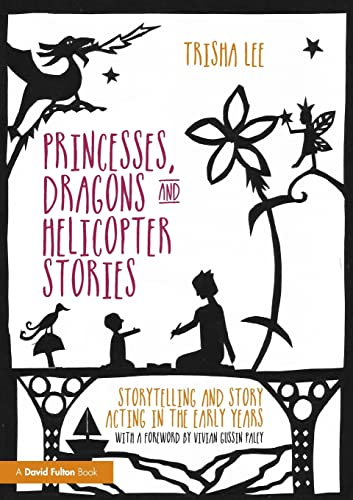 9781138797659: Princesses, Dragons and Helicopter Stories: Storytelling and story acting in the early years