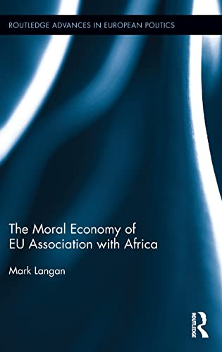 9781138797734: The Moral Economy of EU Association with Africa (Routledge Advances in European Politics)