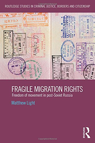 9781138797925: Fragile Migration Rights: Freedom of movement in post-Soviet Russia (Routledge Studies in Criminal Justice, Borders and Citizenship)