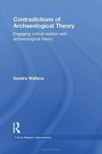 9781138798021: Contradictions of Archaeological Theory: Engaging Critical Realism and Archaeological Theory (Critical Realism: Interventions (Paperback))