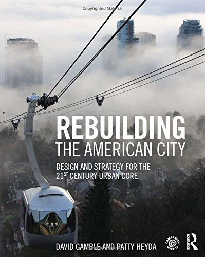 9781138798137: Rebuilding the American City: Design and Strategy for the 21st Century Urban Core