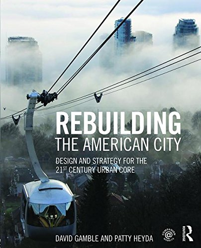 9781138798144: Rebuilding the American City: Design and Strategy for the 21st Century Urban Core