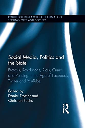 9781138798243: Social Media, Politics and the State: Protests, Revolutions, Riots, Crime and Policing in the Age of Facebook, Twitter and YouTube (Routledge Research in Information Technology and Society)