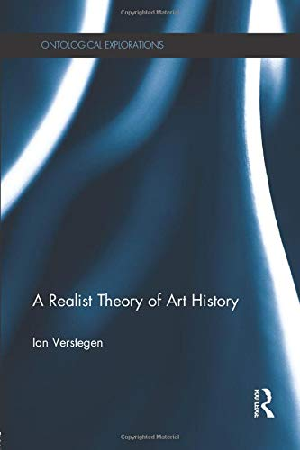 9781138798557: A Realist Theory of Art History (Ontological Explorations)