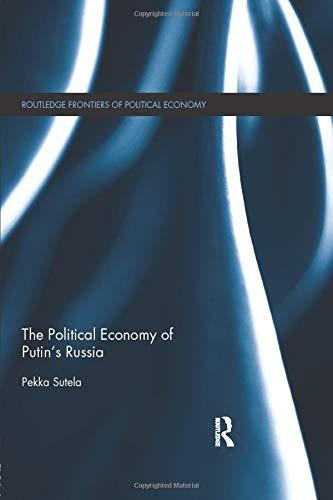 The Political Economy of Putin's Russia: SUTELA, PEKKA