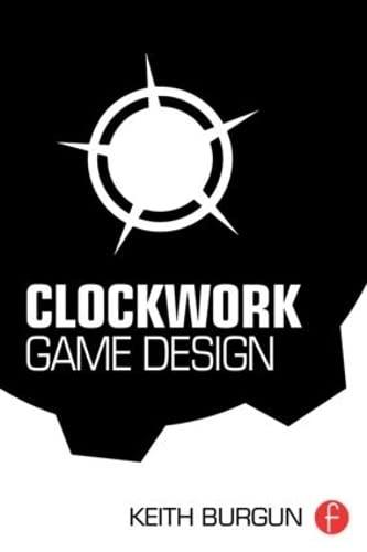 9781138798731: Clockwork Game Design