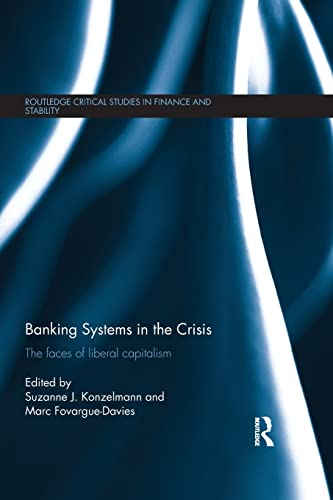 9781138798854: Banking Systems in the Crisis: The Faces of Liberal Capitalism (Routledge Critical Studies in Finance and Stability)