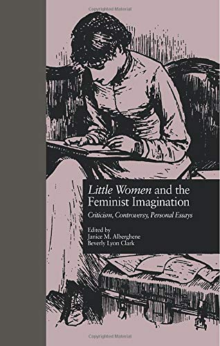 9781138798977: LITTLE WOMEN and THE FEMINIST IMAGINATION: Criticism, Controversy, Personal Essays (Children's Literature and Culture)