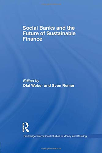 Social Banks and the Future of Sustainable Finance: WEBER, OLAF; REMER, SVEN