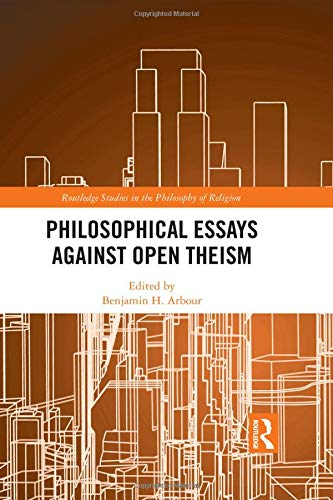 9781138799998: Philosophical Essays Against Open Theism (Routledge Studies in the Philosophy of Religion)