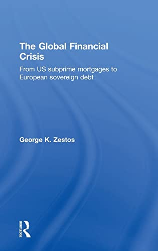 9781138800199: The Global Financial Crisis: From US subprime mortgages to European sovereign debt