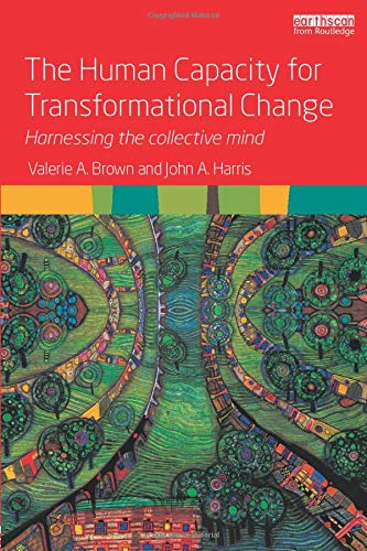 The Human Capacity for Transformational Change: Harnessing the collective mind: Brown, Valerie A.; ...