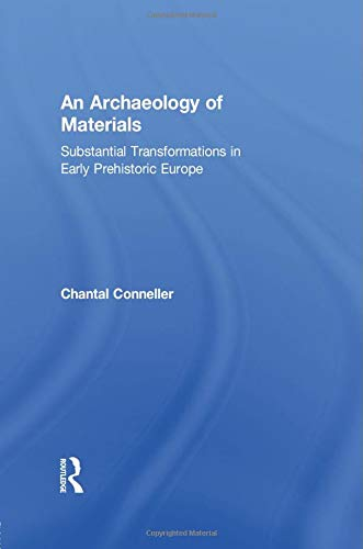9781138801219: An Archaeology of Materials: Substantial Transformations in Early Prehistoric Europe (Routledge Studies in Archaeology)