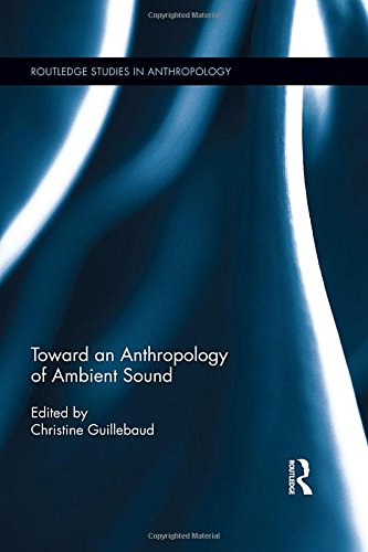 Toward an Anthropology of Ambient Sound (Routledge Studies in Anthropology): Routledge
