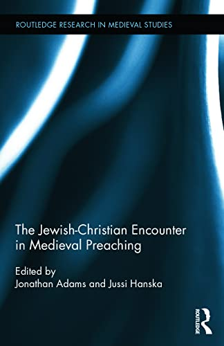 The Jewish-Christian Encounter in Medieval Preaching (Routledge Research in Medieval Studies)