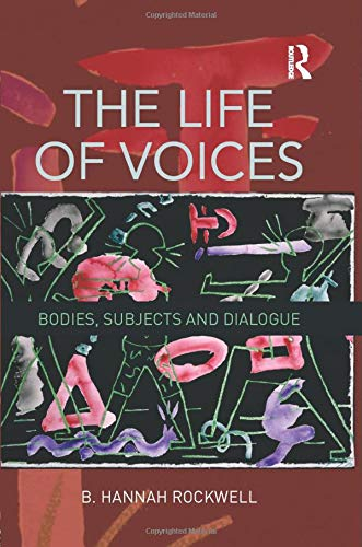 9781138801585: The Life of Voices: Bodies, Subjects and Dialogue