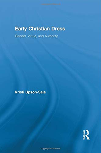 9781138802254: Early Christian Dress: Gender, Virtue, and Authority (Routledge Studies in Ancient History)