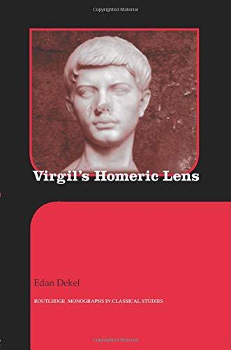 Virgil's Homeric Lens (Routledge Monographs in Classical Studies): Dekel, Edan