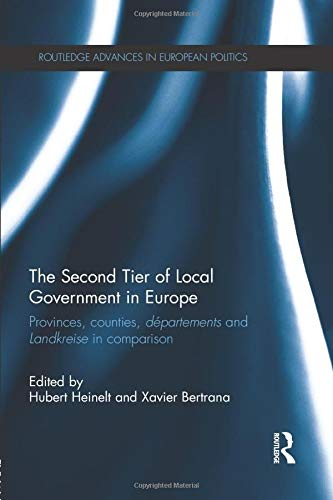 9781138802421: The Second Tier of Local Government in Europe: Provinces, Counties, Départements and Landkreise in Comparison (Routledge Advances in European Politics)