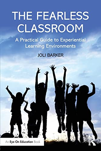 The Fearless Classroom: A Practical Guide to Experiential Learning Environments: Barker, Joli