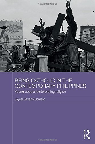 9781138803343: Being Catholic in the Contemporary Philippines: Young People Reinterpreting Religion (Routledge Religion in Contemporary Asia Series)