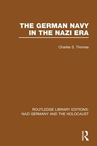 9781138803916: The German Navy in the Nazi Era (RLE Nazi Germany & Holocaust) (Routledge Library Editions: Nazi Germany and the Holocaust)