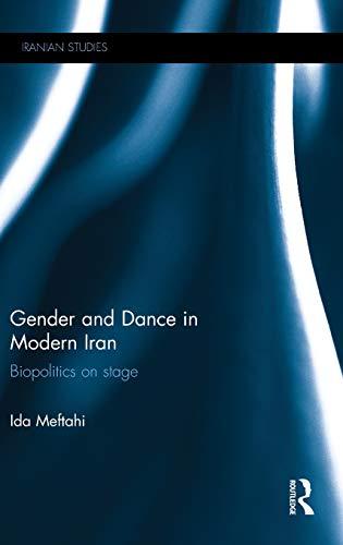 9781138804043: Gender and Dance in Modern Iran: Biopolitics on stage (Iranian Studies)