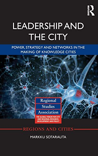 Leadership and the City: Power, strategy and networks in the making of knowledge cities (Regions ...