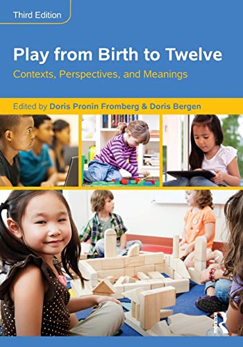 Play from Birth to Twelve: Contexts, Perspectives, and Meanings: Doris Pronin Fromberg and Doris ...