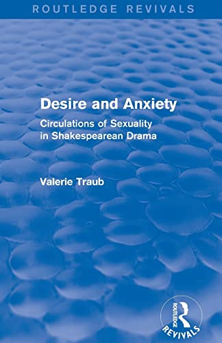 9781138804432: Desire and Anxiety (Routledge Revivals): Circulations of Sexuality in Shakespearean Drama