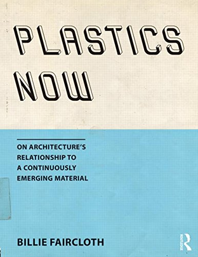 9781138804500: Plastics Now: On Architecture's Relationship to a Continuously Emerging Material