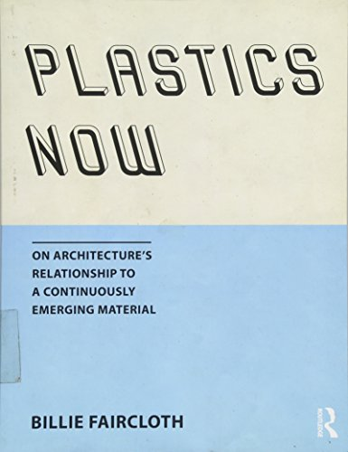 9781138804517: Plastics Now: On Architecture's Relationship to a Continuously Emerging Material